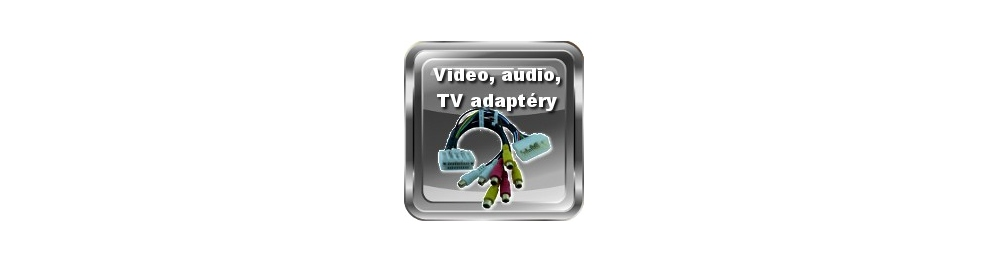 Video, audio, TV adaptéry